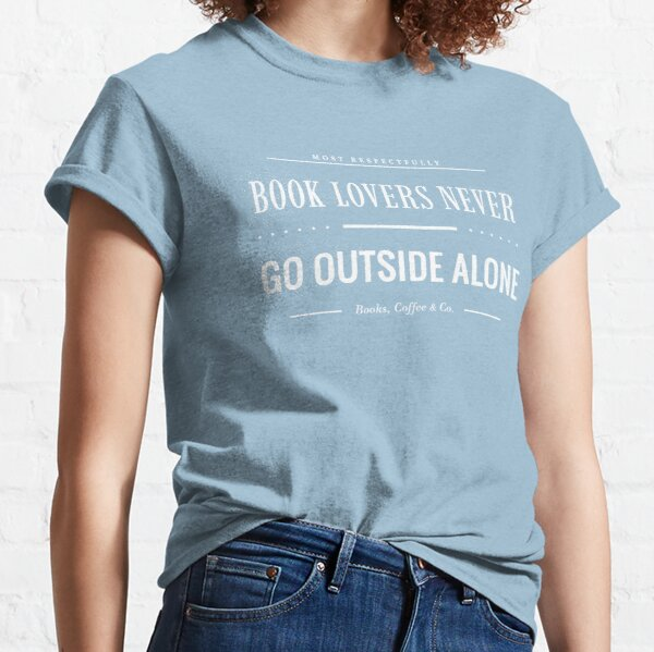 Book Lovers Never Go Outside Alone (Sky Blue Edition) Classic T-Shirt