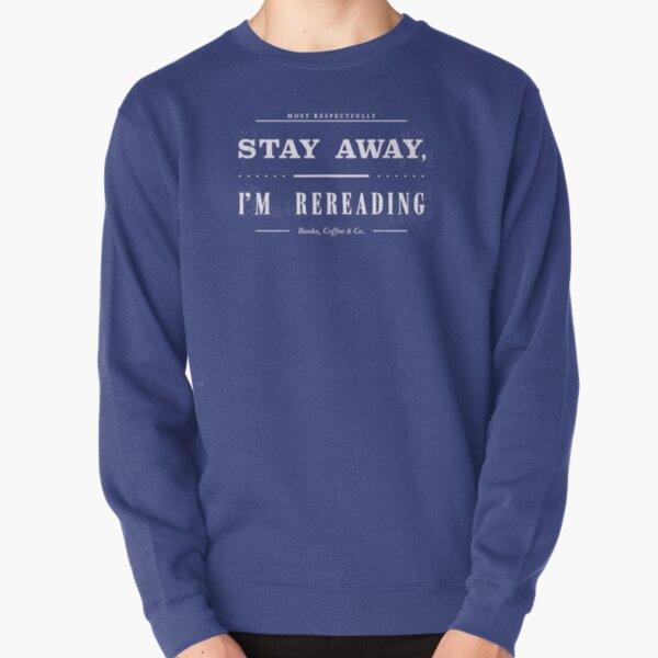 Stay Away, I Am Rereading (Capri Edition) Pullover Sweatshirt