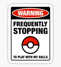 Pokemon Go Warning sign Frequently stopping to play with my balls Sticker