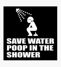 SAVE WATER, POOP IN THE SHOWER Photographic Print
