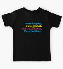 When I'm Good Funny Quote Kids Tee