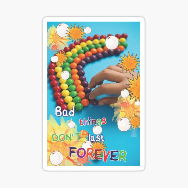 Bad Things Don't Last Forever Sticker