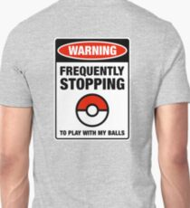 Pokemon Go Warning sign Frequently stopping to play with my balls Unisex T-Shirt