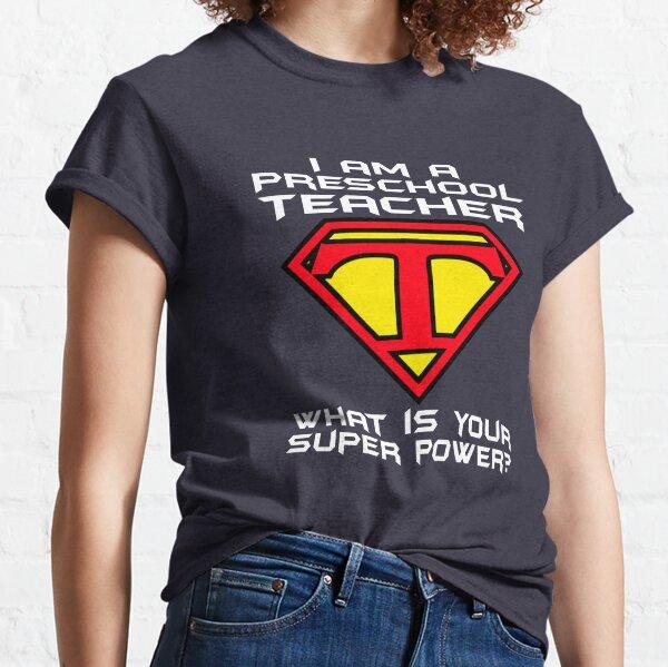Super Power Preschool Teacher Gift  Classic T-Shirt