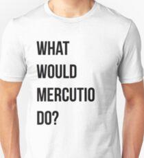 What would Mercutio do? Unisex T-Shirt