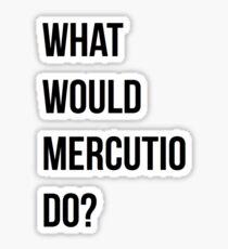 What would Mercutio do? Sticker