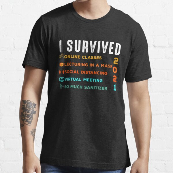 I Survived Pandemic Teaching 2020 2021 Teacher School - Funny I Survived Online Teaching Classes, Virtual Meeting, Lecturing in A Mask, Essential T-Shirt