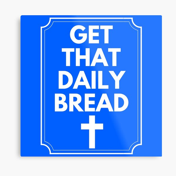 GET THE DAILY BREAD Metal Print