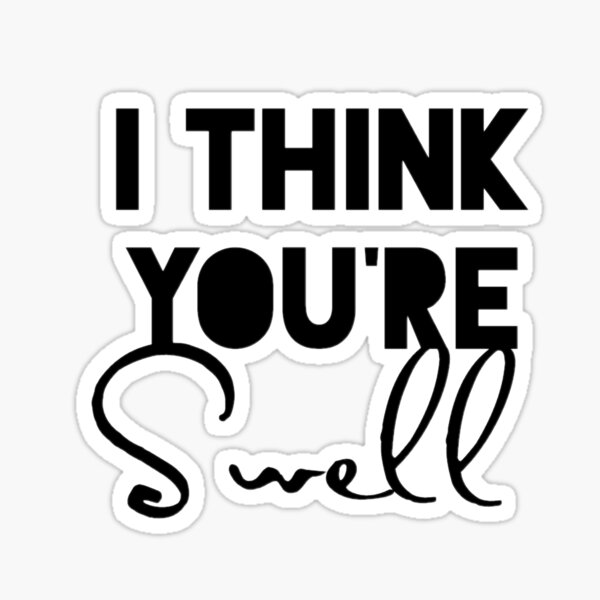 I Think You're Swell Sticker