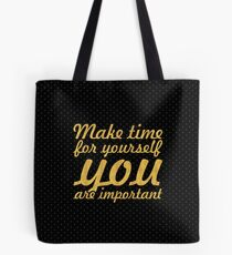 Make time for your self... Inspirational Quote Tote Bag
