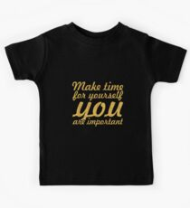 Make time for your self... Inspirational Quote Kids Tee