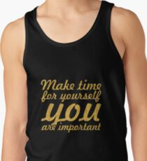 Make time for your self... Inspirational Quote Tank Top