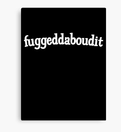 Fuggeddaboudit Canvas Print