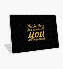 Make time for your self... Inspirational Quote Laptop Skin