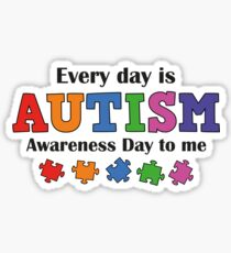 Every Day Is Autism Awareness Day To Me Sticker