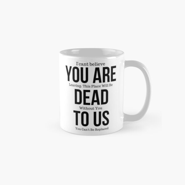 Funny mugs for coworker,You're Dead to Us Now,Colleague Farewell,Retirement Gift,Coworker Goodbye,coworker leaving gift funn Classic Mug
