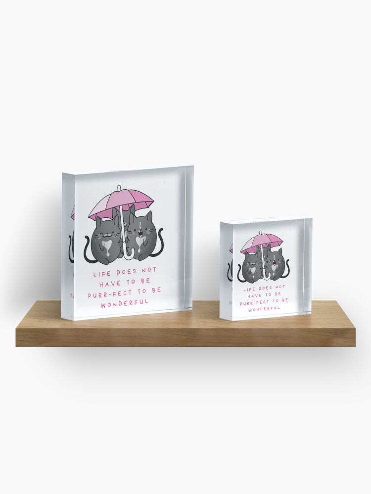 Alternate view of Life Does Not Have to be Purr-fect to Be Wonderful - Tuxedo Cats in Rain with Umbrella Acrylic Block