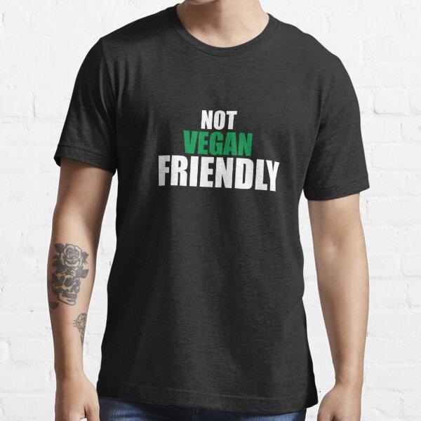 Not vegan friendly shirt, unisex shirt, funny shirt, Funny, Essential T-Shirt Essential T-Shirt