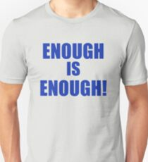 Enough is Enough! Unisex T-Shirt