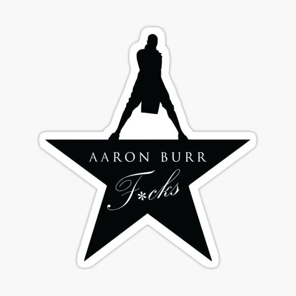 Aaron Burr F * cks Sticker
