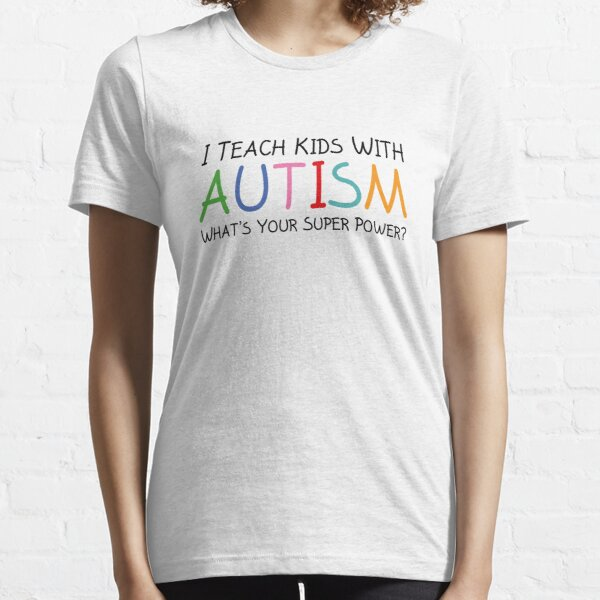 I Teach Kids With Autism Essential T-Shirt