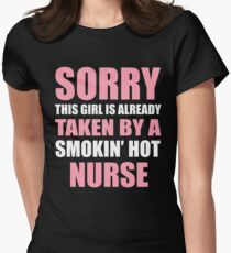 Sorry This Girl Is Already Taken By A Smokin'Hot NURSE Womens Fitted T-Shirt