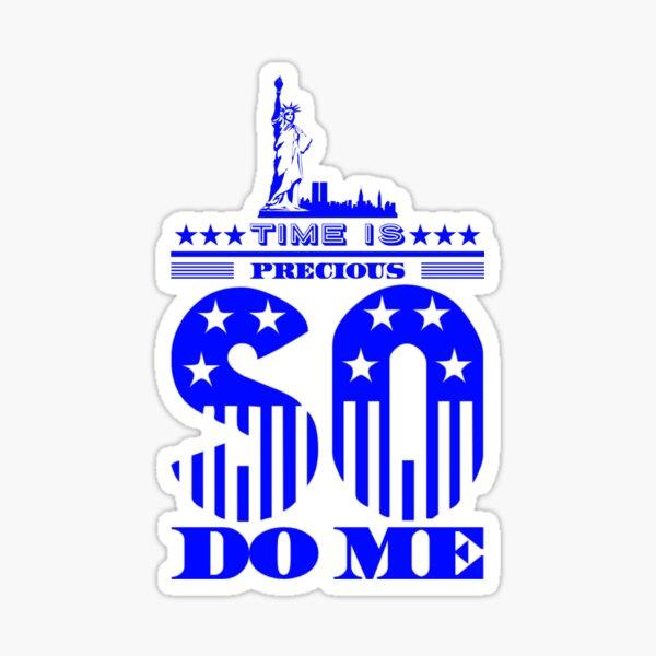 Time is precious so do me Sticker