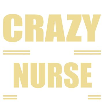 You Don't Have To Be Crazy To Be A NURSE But It Helps by justfornurses