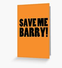 Save Me Barry! Greeting Card