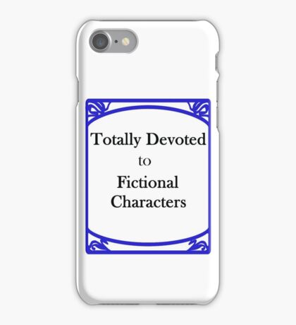 Totally Devoted to Fictional Characters iPhone Case/Skin