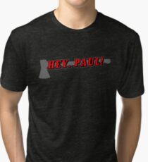 Hey, Paul! Tri-blend T-Shirt