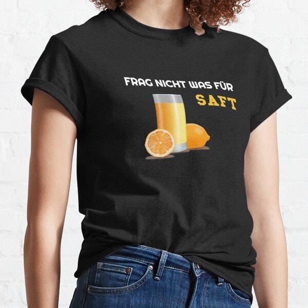 Frag Nicht was FÜR SAFT TShirt Classic T-Shirt