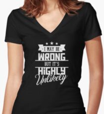 I May Be Wrong But It's Highly Unlikely - Funny Sarcasm T Shirt Women's Fitted V-Neck T-Shirt