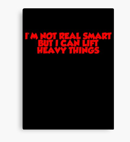 I'm not real smart but I can lift heavy things Canvas Print