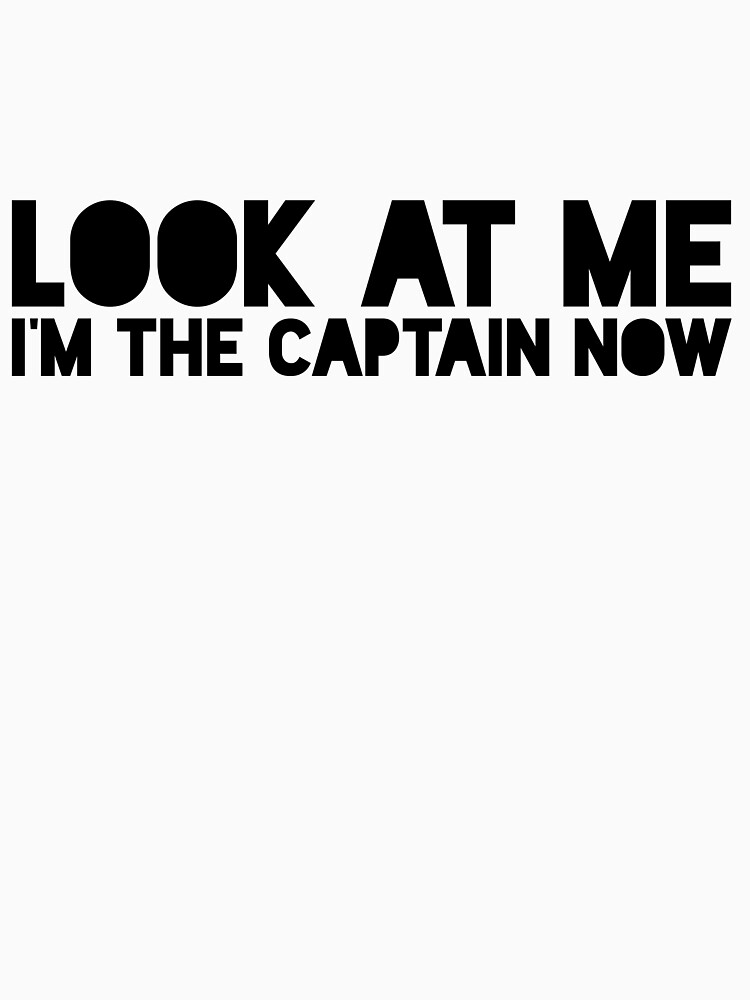 Look at me. I'm the captain now | Unisex T-Shirt