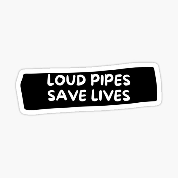 Loud Pipes Save Lives handwritten Sticker