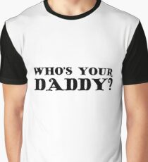 Who's Your Daddy Funny Humor Sex Graphic T-Shirt