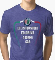 Life is too short to drive a boring car - Alfa TriColore Tri-blend T-Shirt