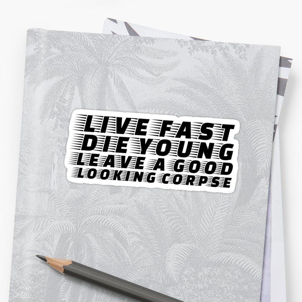 Live Fast Die Young Quote Rock N Roll Music Drugs Sex Stickers By
