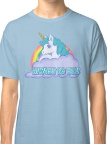 Always Be You Classic T-Shirt