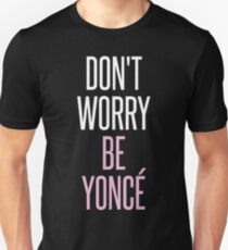 Don't Worry Be Yoncé - Beyoncé T-Shirt