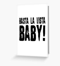 Hasta La Vista Baby The Terminator Quote Greeting Card