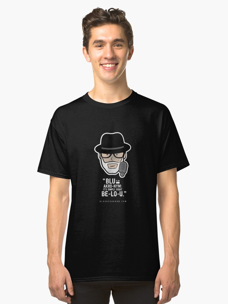 """""""BLU Is An Akro-Nym: It's Simply Right Be-Lo-U."""" Classic T-Shirt Front"""
