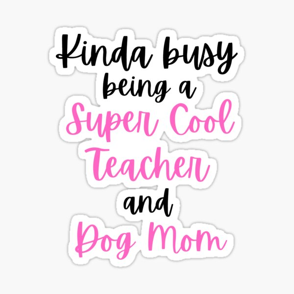 Kinda Busy Being A Teacher And A Dog Mom Sticker