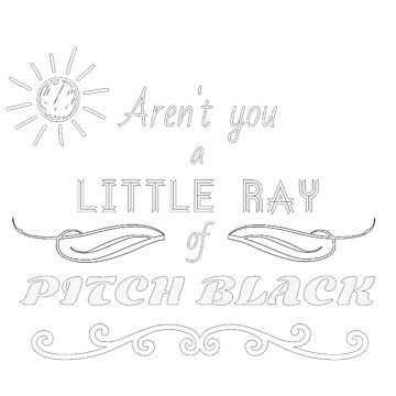 Aren't You a Little Ray of Pitch Black - White by Femnar