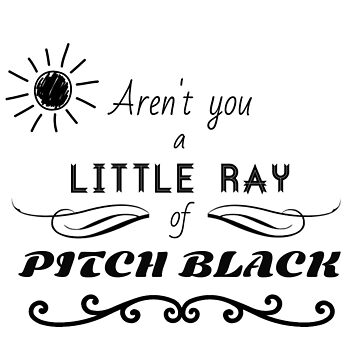 Aren't You a Little Ray of Pitch Black - Black by Femnar