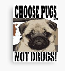 choose pugs not drugs Canvas Print