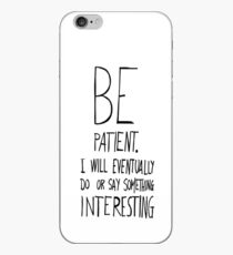 Be patient I will eventually do or say something interesting iPhone Case