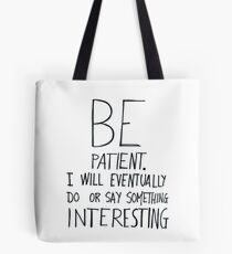 Be patient I will eventually do or say something interesting Tote Bag