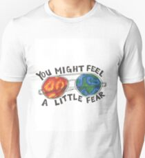 You Might Feel A Little Fear Unisex T-Shirt